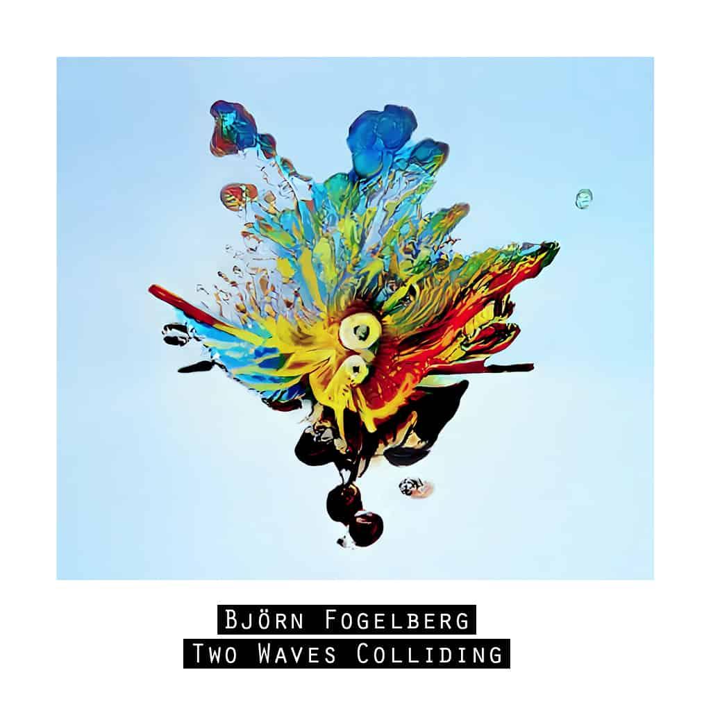 Björn Fogelberg - Two Waves Colliding