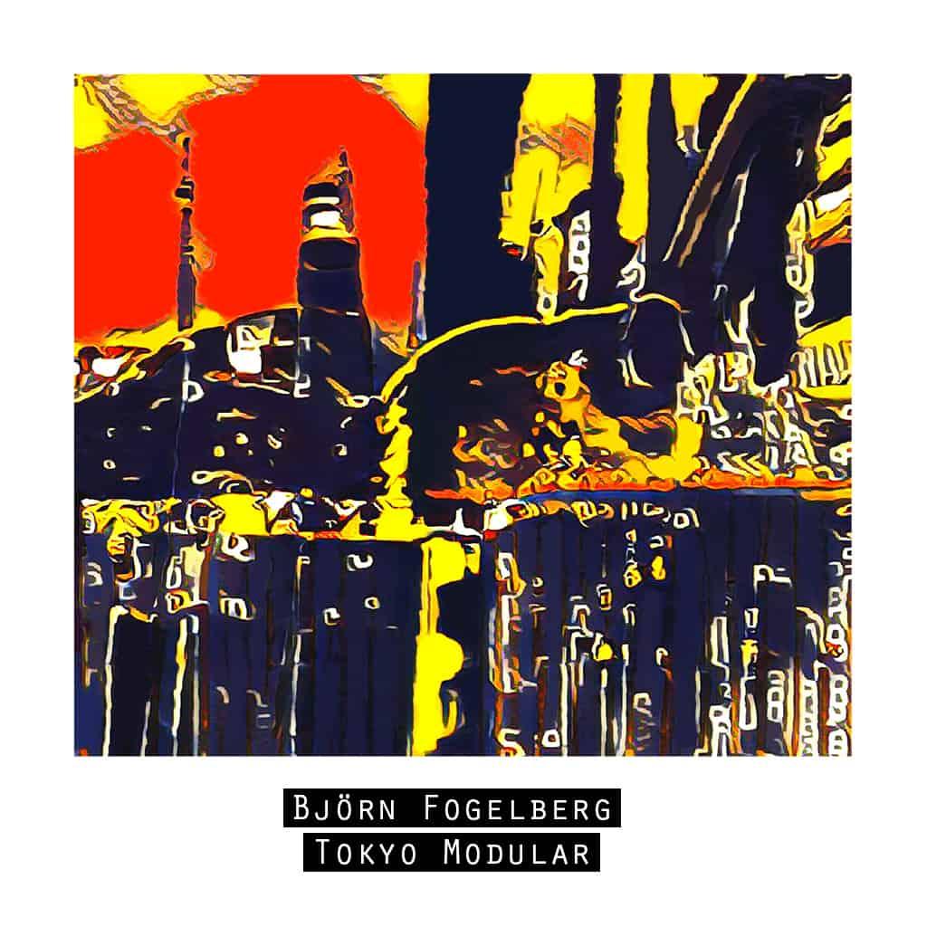 Björn Fogelberg - Tokyo Modular